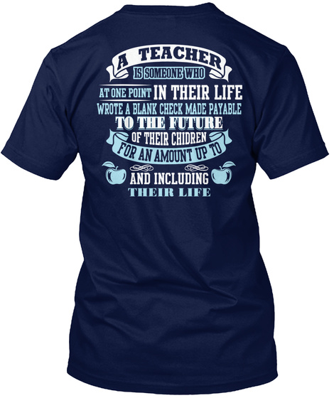 A Teacher Is Someone Who At One Point In Their Life Wrote A Blank Check Made Payable To The Future Of Their Children... Navy T-Shirt Back