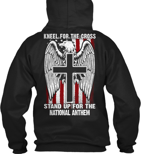Kneel For The Cross Stand Up For The National Anthem Black Sweatshirt Back