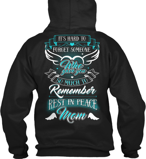 Rip mom custom t shirts it 39 s hard to forget someone who for How much is a custom t shirt
