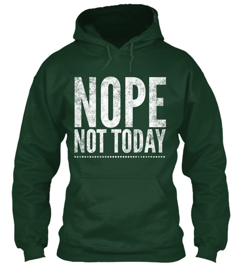 Nope Not Today Funny Forest Green T-Shirt Front