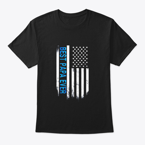 Best Papa Ever American Flag Usa Flag T Black T-Shirt Front