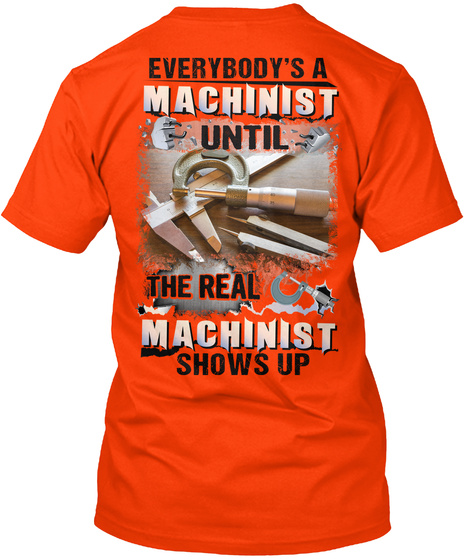 Everybody's A Machinist Until The Real Machinist Shows Up Orange T-Shirt Back