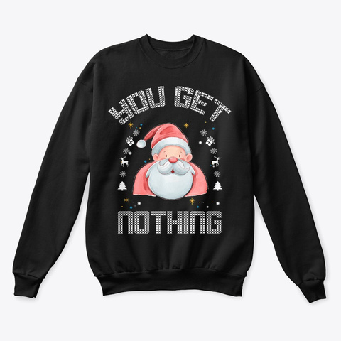 You Get Nothing Xmas Sweater Black T-Shirt Front