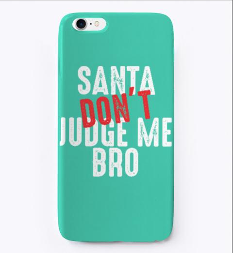 Santa Dont Judge Me Bro Xmas Aqua T-Shirt Front