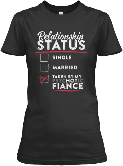 Relationship Status  Single  Married  Taken By Psychotic Fiance Black T-Shirt Front