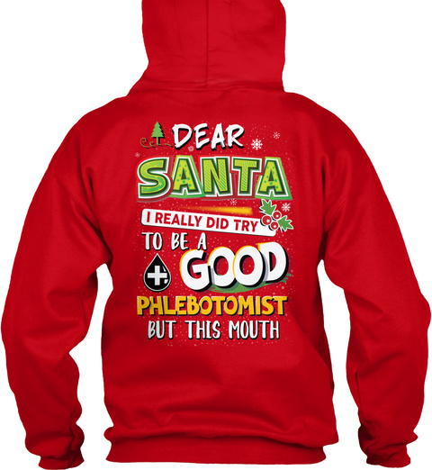 Dear Santa I Really Did Try To Be A Good Phlebotomist But This Mouth Red T-Shirt Back