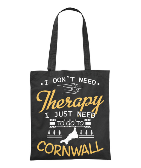 I Don't Need Therapy I Just Need To Go To Cornwall Black T-Shirt Front