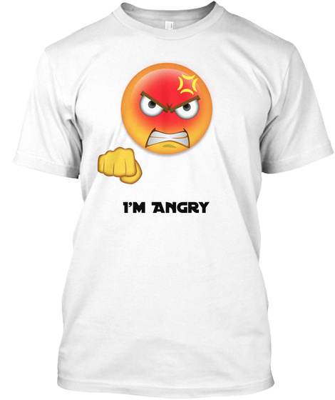 I'm Angry White T-Shirt Front