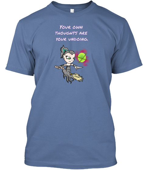 Your Own  Thoughts Are  Your Undoing. Denim Blue T-Shirt Front