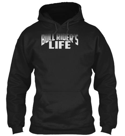 Bull Rider's Life Black Sweatshirt Front