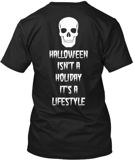 Halloween Isnt A Holiday Its A Lifestyle Black T-Shirt Back