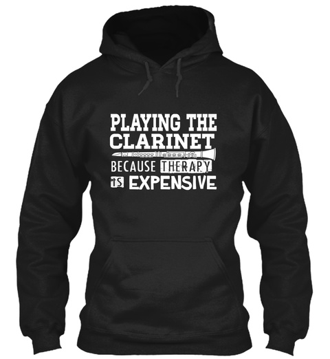 Playing The Clarinet Because Therapy Is Expensive Black T-Shirt Front