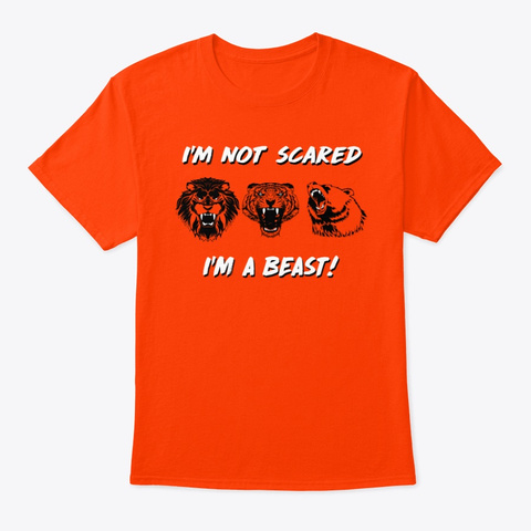 I'm Not Scared I'm A Beast! Orange T-Shirt Front