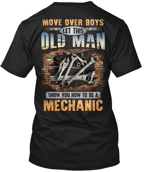 Move Over Boys Let This Old Man Show You How To Be A Mechanic Black T-Shirt Back