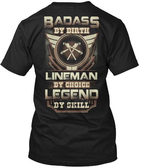 Badass By Birth Lineman By Choice Legend By Skill Black T-Shirt Back
