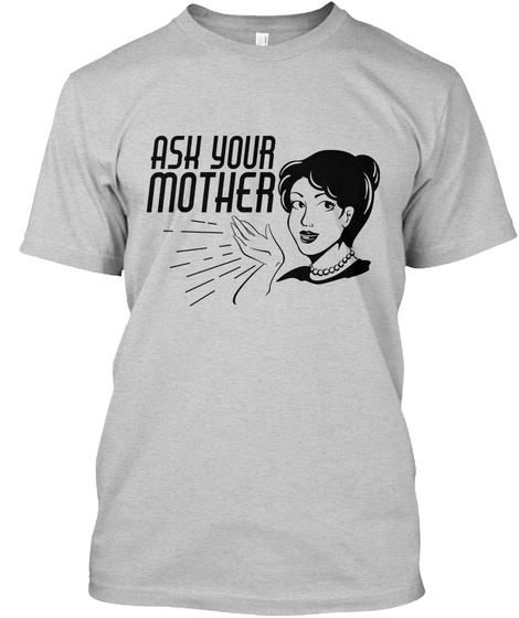 Ask Your Mother Light Steel T-Shirt Front