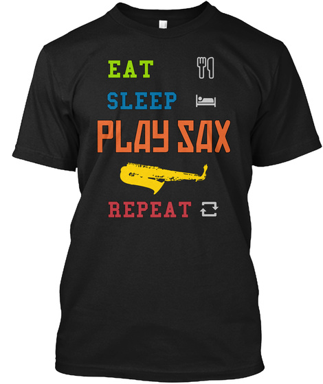 Eat Sleep Play Sax Repeat Black T-Shirt Front