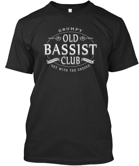 Grumpy Old Bassist Club Get With The Groove Black T-Shirt Front