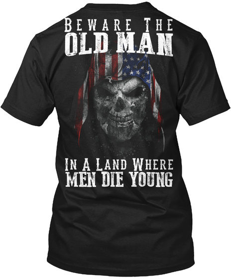 Beware The Old Man In A Land Where Men Die Young Black T-Shirt Back