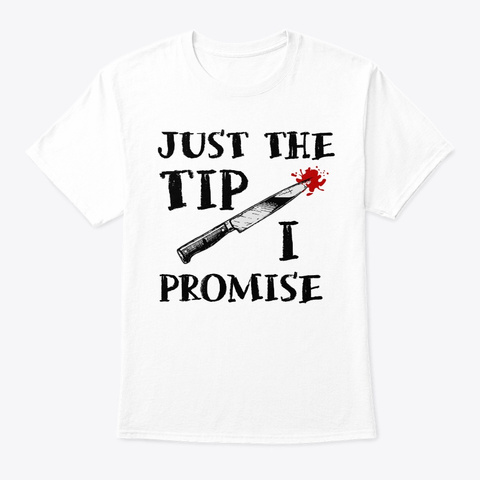 Just The Tip Funny Knife Halloween Costu White T-Shirt Front