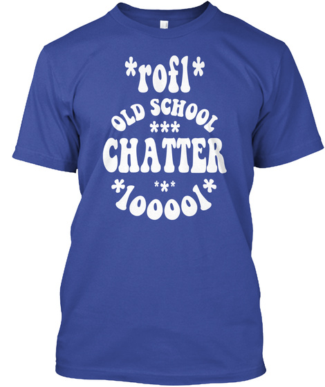 Rofl Old School Chatter Looool Deep Royal T-Shirt Front