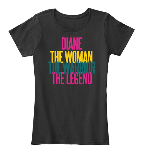 Diane The Woman The Warrior The Legend Black T-Shirt Front