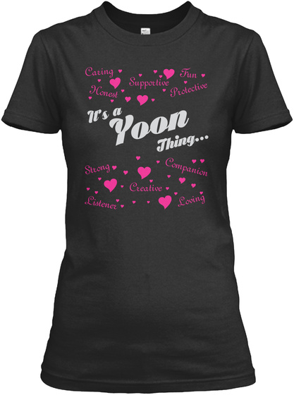 It's A Yoon Thing...  Caring Honest Supportive Fun Protective Strong Creative Companion Loving Listener Black T-Shirt Front