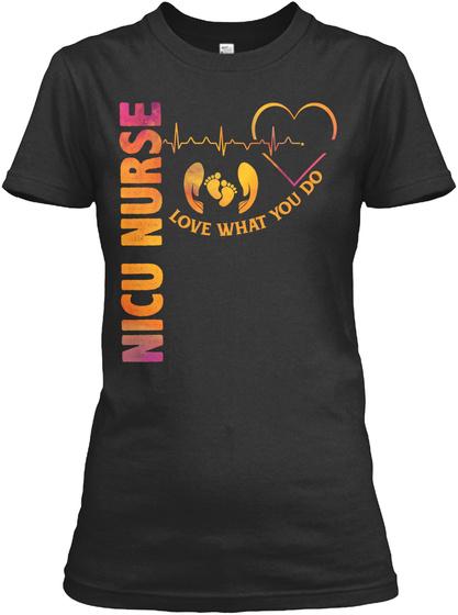 Nicu Nurse Love What You Do Black T-Shirt Front