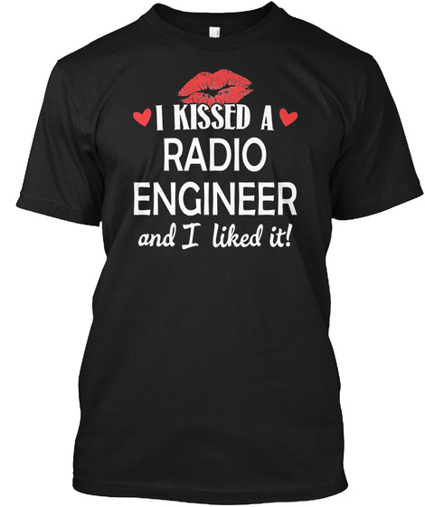 I Kissed A Radio Engineer Married Dating Gift Black T-Shirt Front