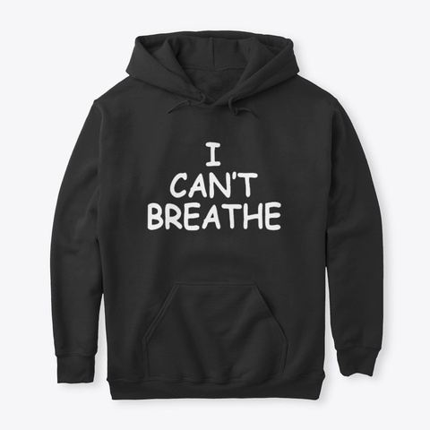 I Can't Breathe Official T Shirts Hoodie Black T-Shirt Front