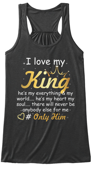I Love My King Only Him Shirts Dark Grey Heather T-Shirt Front