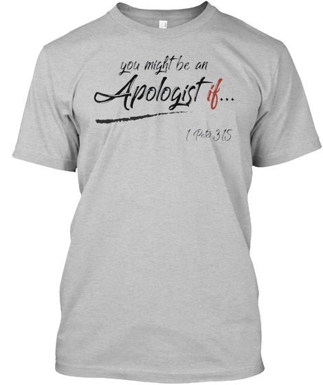 You Might Be An Apologist If...  1 Peter 3:15 Light Heather Grey  T-Shirt Front