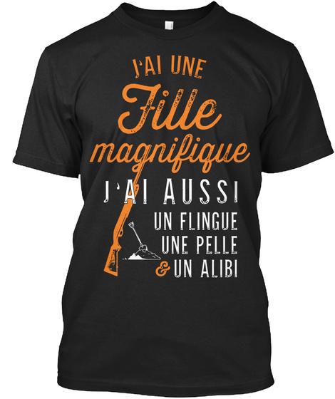 J'ai Une Fille Magnifique J'ai Aussi Un Flingue Une Pelle Un Alibi  Black T-Shirt Front