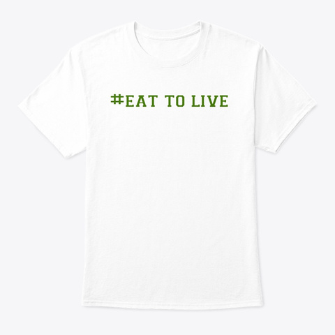 #Eat To Live White T-Shirt Front