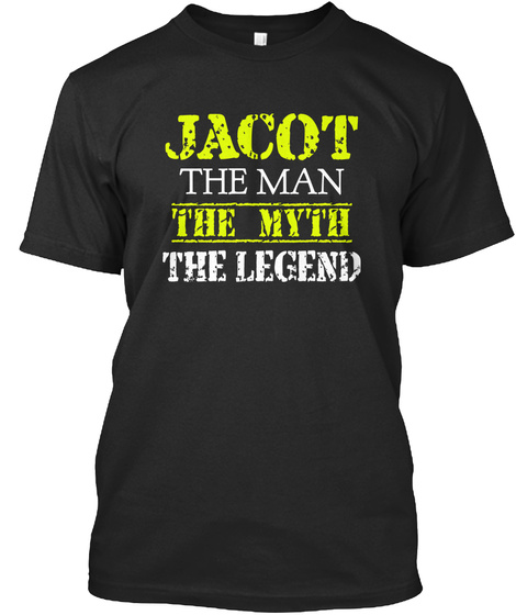 Jacot The Man The Myth The Legend Black T-Shirt Front