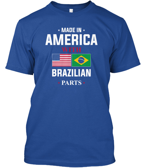 Made In America With Brazilian Parts Deep Royal T-Shirt Front