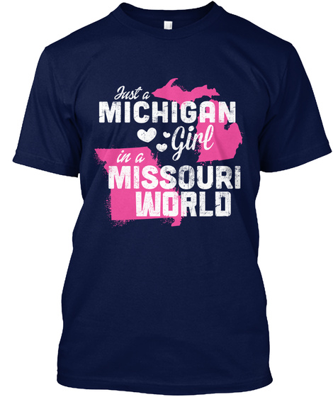 Just A Michigan Girl In A Missouri World Navy T-Shirt Front