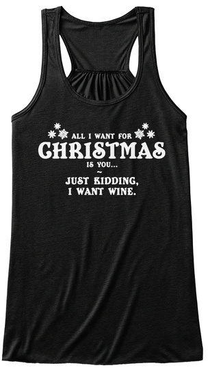 46a502de6 All I Want For Christmas Is You Just Kidding I Want Wine - All i ...