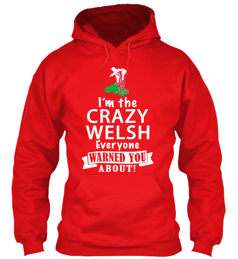 Im The Crazy Welsh Everyone Warned You About Fire Red Sweatshirt Front