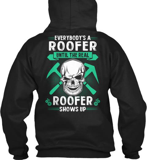 Everybody's A Roofer Until The Real Roofer Shows Up Black T-Shirt Back