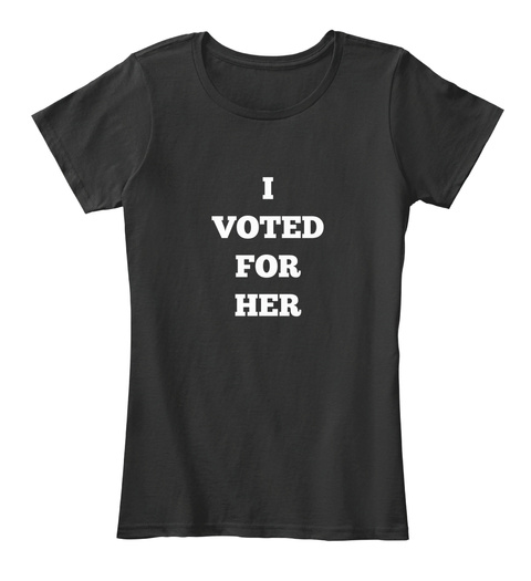 I Voted For Her Black T-Shirt Front