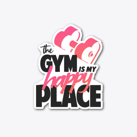 The Gym Is My Happy Place Standard T-Shirt Front