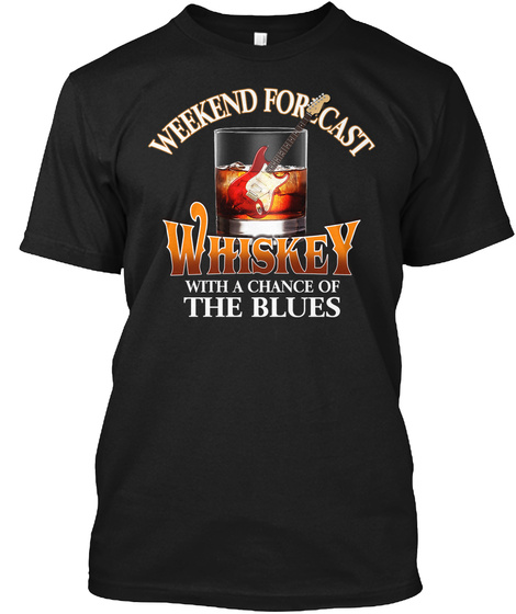 Weekend  Forecast Whiskey With A Chance Of The Blues Black T-Shirt Front