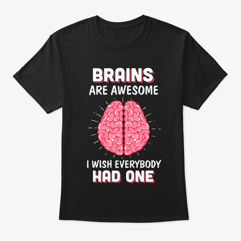 Brains Are Awesome I Wish Everybody Black T-Shirt Front