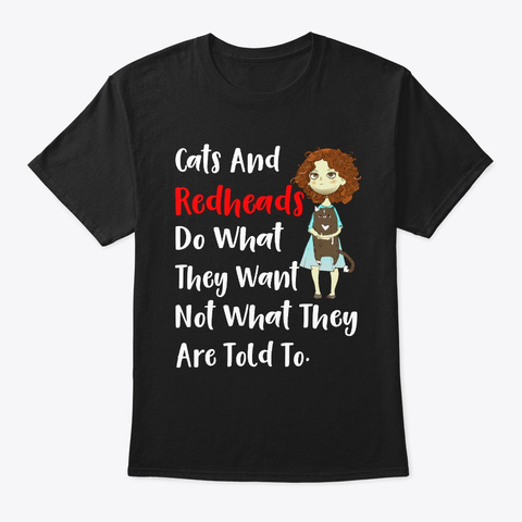 Cats And Redheads Do What They Want Not Black T-Shirt Front