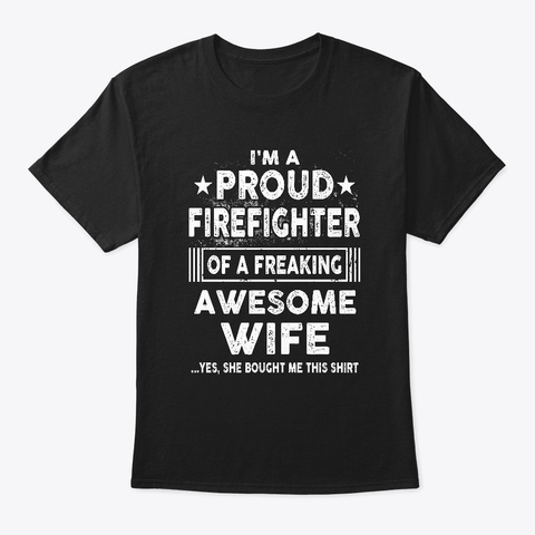 Proud Firefighter Of Awesome Wife Shirt Black T-Shirt Front