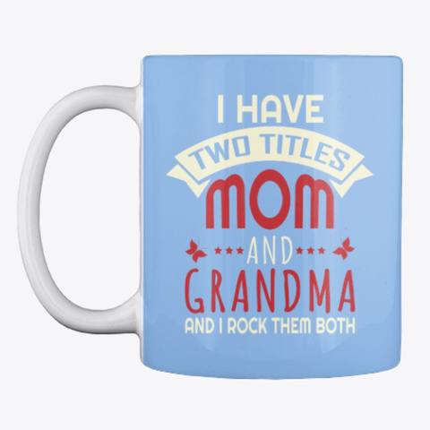 Mom And Grandma Funny Grandma Mug Powder Blue T-Shirt Front