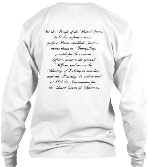 We The People Of The United States In Order To Form A More Perfect Union Establish Justice Insure Domestic... White T-Shirt Back