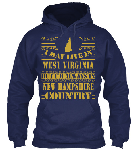 I May Live In West Virginia But I'm Always In New Hampshire Country Navy T-Shirt Front