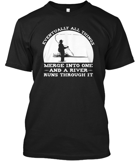 Eventually All Things Merge Into One And A River Runs Through It Black T-Shirt Front
